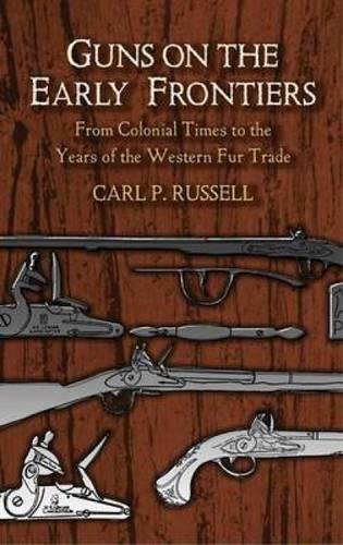 Guns on the Early Frontiers: From Colonial Times to the Years of the Western Fur Trade (Dover Military History, Weapons, Armor) por Carl Parcher Russell