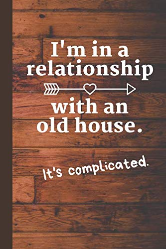 I'm in a Relationship with an Old House - It's Complicated: Journal for Lists, Reminders, and Reflections ()