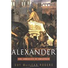 Alexander: The Ambiguity of Greatness