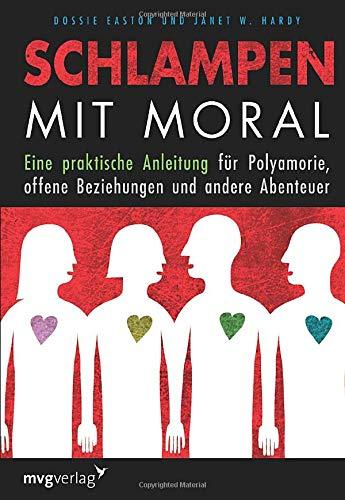 Schlampen Mit Moral  Eine Praktische Anleitung Für Polyamorie Offene Beziehungen Und Andere Abenteuer
