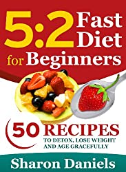 5 2 Fasting Diet For Beginners - 50 Recipes To Detox, Lose Weight And Age Gracefully (English Edition)
