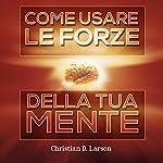 Come usare le forze della tua mente | Christian D. Larson