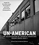 img - for Un-American: The Incarceration of Japanese Americans During World War II: Images by Dorothea Lange, Ansel Adams, and Other Government Photographers book / textbook / text book