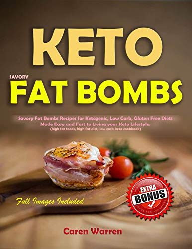 - Keto Savory Fat Bombs: Savory Fat Bombs Recipes for Ketogenic,Gluten Free & Low-Carb Diets Made Easy and Fast to Living your Keto Lifestyle(keto fat bombs ... fat snacks,fat bombs keto snacks)