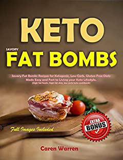Keto Savory Fat Bombs: Savory Fat Bombs Recipes for Ketogenic,Gluten Free & Low-Carb Diets Made Easy and Fast to Living your Keto Lifestyle(keto fat bombs ... fat snacks,fat bombs keto snacks)