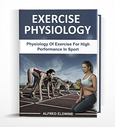Exercise Physiology: Physiology Of Exercise For High Performance In Sport
