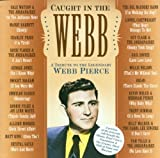 Caught In The Webb: Tribute To Webb Pierce
