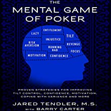 The Mental Game of Poker: Proven Strategies for Improving Tilt Control, Confidence, Motivation, Coping with Variance, and More Audiobook by Jared Tendler, Barry Carter Narrated by  Jared Tendler