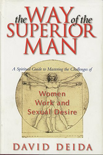 The Way of the Superior Man : A Spiritual Guide to Mastering the Challenges of Women, Work, and Sexual Desire by Plexus