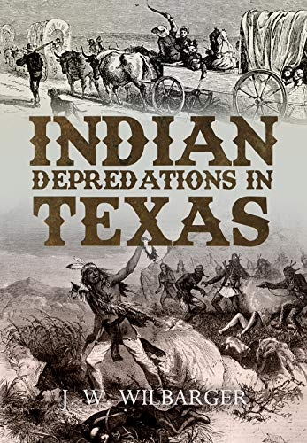 Amazon.com: Indian Depredations in Texas eBook: J. W. Wilbarger ...