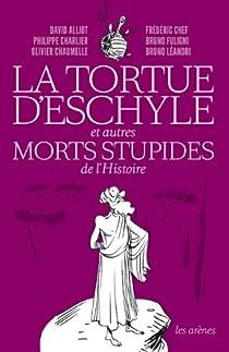 La tortue d'Eschyle et autres morts stupides de l'histoire par Alliot