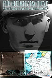 The Gleiwitz Incident: Nazi False Flag or Media Hoax? (Volume 1) (Powerwolf Publications) (Volume 6)