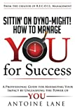 Sittin' on Dyno-Might! How to Manage YOU for Success, Antoine Lane, 0615800300