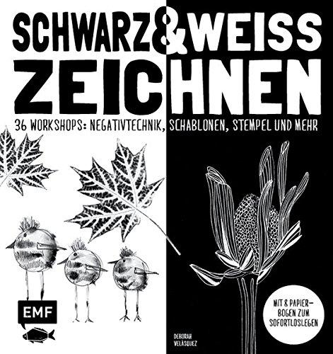 Schwarz & Weiß zeichnen: 36 Workshops: Negativtechnik, Schablonen, Stempel und mehr – Mit 8 Papierbogen zum Sofort-Loslegen