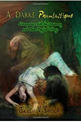 A Darke Phantastique: Encounters With the Uncanny and Other Magical Things Hardcover