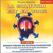 Comment trouver des solutions constructives (La solution est en vous 3)   Philippe Morando