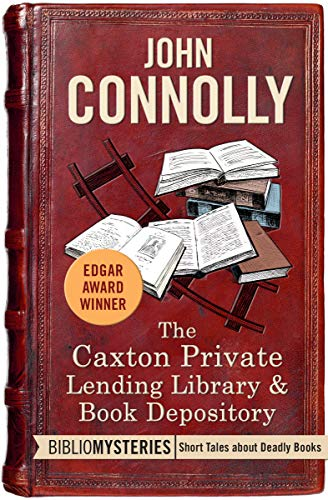 The Caxton Private Lending Library & Book Depository (Bibliomysteries 33) by [Connolly, John]