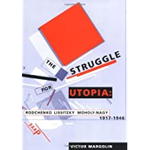 The Struggle for Utopia: Rodchenko, Lissitzky, Moholy-Nagy, 1917-1946