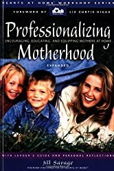 Professionalizing Motherhood: Encouraging, Educating, and Equipping Mothers At Home by Savage, Jill (2002) Paperback