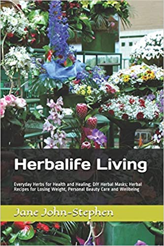 Herbalife Living: Everyday Herbs for Health and Healing; DIY Herbal Masks; Herbal Recipes for Losing Weight, Personal Beauty Care and Wellbeing 1