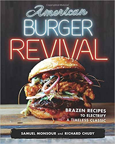 American Burger Revival: Brazen Recipes to Electrify a Timeless Classic by Samuel Monsour