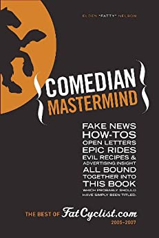 Comedian Mastermind: The Best of FatCyclist.com, 2005-2007 by [Nelson, Elden]