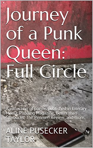 - Journey of a Punk Queen: Full Circle: A collection of poems published in Literary Mama, Pudding Magazine, Better than Starbucks, The Penmen Review, and more.