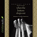When the Bottom Drops Out: Finding Grace in the Depths of Disappointment | Robert Bugh