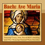 Bach: Ave Maria, Amazing Grace, Jesu, Joy of Man's Desiring and Other Relaxing Classical Piano Music Favorites