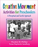 Creative Movement Activities for Preschoolers : Perceptual and Tactile Approach, Phillips, Theodore and Sandberg, Teena D., 0896412725