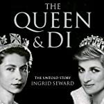 The Queen and Di: The Untold Story | Ingrid Seward
