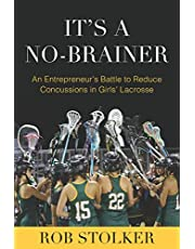 It's A No-Brainer: An Entrepreneur's Battle to Reduce Concussions in Girls' Lacrosse