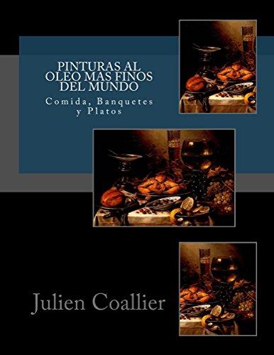Descargar Libro Pinturas Al Oleo Mas Finos Del Mundo: Comida, Banquetes Y Platos Julien Coallier