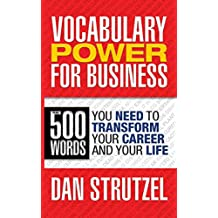 Vocabulary Power for Business: 500 Words You Need to Transform Your Career and Your Life (English Edition)