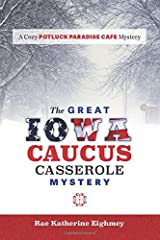 The Great Iowa Caucus Casserole Mystery: A Cozy Potluck Paradise Cafe Mystery Paperback