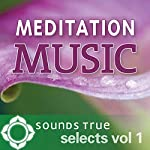 Sounds True Selects: Meditation Music, Vol. I | Maneesh De Moor - keyboardist and composer,Nawang Khechog - flutist,Snatam Kaur - sacred chant