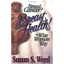 Breast Cancer? Breast Health!: The Wise Woman Way