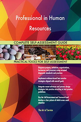 Professional in Human Resources All-Inclusive Self-Assessment - More than 690 Success Criteria, Instant Visual Insights, Comprehensive Spreadsheet Dashboard, Auto-Prioritized for Quick Results