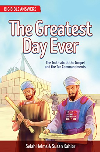 The Greatest Day Ever: The Truth about The Gospel and the Ten Commandments (Big Bible Answers)