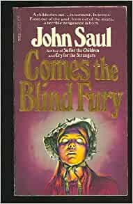 a summary of comes the blind fury a novel by john saul Chronological bibliography: john saul you are not logged in summary: awards: alphabetical: novels suffer the children punish the sinners / cry for the strangers / comes the blind fury (2005) [o] john saul collection 2: when the wind blows, the god project, and nathaniel.
