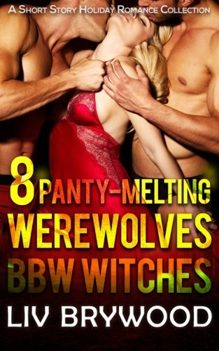 Download 8 Panty-Melting Werewolves and BBW Witches: A Short Story Holiday Romance Collection PDF