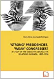 Strong Presidencies, Weak Congresses?, Marta Maria Assumpção Rodrigues, 3639315472