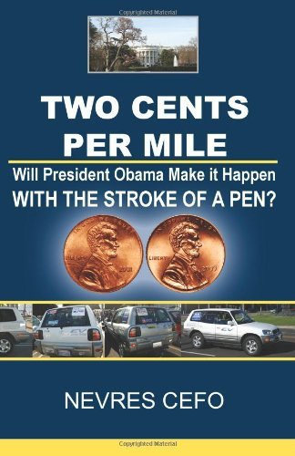 Read Online By Nevres Cefo Two Cents per Mile: Will President Obama Make it Happen WITH THE STROKE OF A PEN? [Paperback] pdf epub