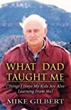 What Dad Taught Me, Mike Gilbert D.Min., 1630841447
