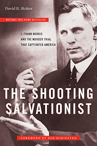 The Shooting Salvationist: J. Frank Norris and the Murder Trial that Captivated America (Indie Next Pick)