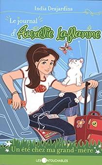 Le journal d'Aurélie Laflamme, tome 3 : Un été chez ma grand-mère par Desjardins