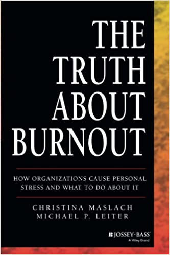The Truth About Burnout: How Organizations Cause Personal Stress and What to Do About It: Christina Maslach, Michael P. Leiter: 9781118692134: Amazon.com: ...