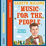 Music for the People: The Pleasures and Pitfalls of Classical Music | Gareth Malone