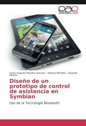Diseño de un prototipo de control de asistencia en Symbian: Uso de la Tecnología Bluetooth (Spanish Edition) by Editorial Académica Española