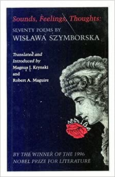 Sounds, Feelings, Thoughts: Seventy Poems by Wislawa Szymborska (Lockert Library of Poetry in Translation)